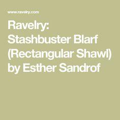 Ravelry: Stashbuster Blarf (Rectangular Shawl) by Esther Sandrof