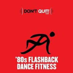 Dont Quit Music: 80s Flashback Dance Fitness (Exercise, Fitness, Workout, Aerobics, Running, Walking, Weight Lifting, Cardio, Weight Loss, Abs): Various Artists: MP3 Downloads 99 Workout, Weight Lifting, Weight Loss, Dance Fitness, Body Is A Temple, Im Excited, 20 Pounds, Fitness Inspiration, Workout Inspiration