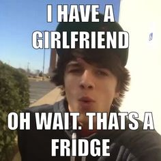 He says his girlfriend is his fridge, but I wish it was me