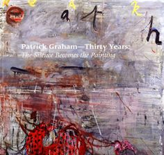 Patrick Graham: Thirty Years - The Silence Becomes the Painting exhibition catalogue Painters, Graham, Artist, Poster, Artists, Billboard