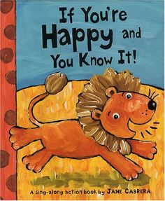 If You're Happy and You Know It! by Jane Cabrera....anything by this author!  Love the illustrations!