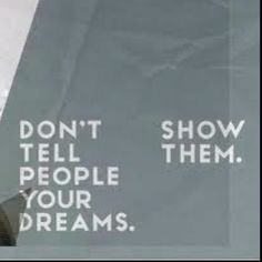 Don't tell your dreams, Show Them - Motivational quotes