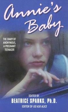 Annie's Baby: The Diary of Anonymous, a Pregnant Teenager  by Beatrice Sparks, Beatrice Sparks (Foreword by)