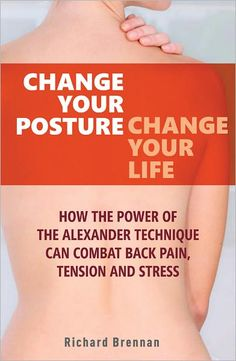 Change Your Posture, Change Your Life: How the Power of the Alexander Technique Can Combat Back Pain, Tension and Stress. pub date back pain scoliosis Alexander Technique, Stress, Alternative Therapies, Massage Techniques, Nerve Pain, Pain Management, Reflexology, Holistic Healing, Acupressure