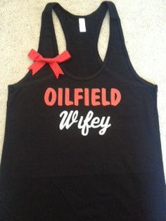 Oilfield Wifey Tank Black tank with Red Lettering and silver glitter lettering complete with a red bow :) This is a poly cotton blend tank, size chart attached to help with sizing questions! Oilfield Girlfriend, Oilfield Wife, Wife And Girlfriend, Workout Attire, Oil Field, Black Tank, Country Girls, Style Me, Athletic Tank Tops