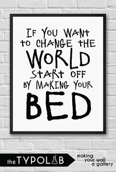 If you want to change the world start off by making by theTypolab Make Your Bed, How To Make Bed, How To Become, Morning Person, Change The World, Bed Room, Iphone Wallpaper, Craft Projects, Bedroom Decor