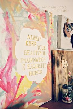 """Always keep beautiful imagination and exquisite humor."""