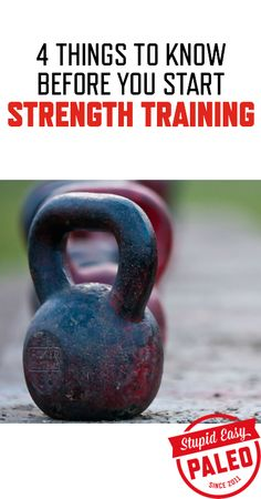 4 Things to Know Before You Start Strength Training | stupideasypaleo.com #strength #fitness #health