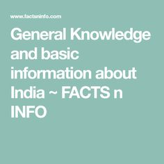 General Knowledge and basic information about India ~ FACTS n INFO