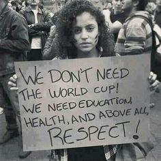Nous n'avons pas besoin de la Coupe du Monde de Football ! Nous avons besoin d'éducation, de santé et de respect !