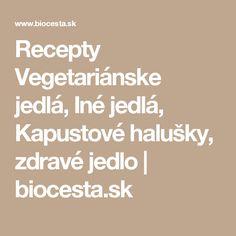 Recepty Vegetariánske jedlá, Iné jedlá, Kapustové halušky,  zdravé jedlo | biocesta.sk