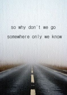 "I really love love love this song by Keane ... ""if you have a minute why don't we go?"""