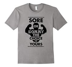 Men's Sore Or Sorry The Choice Is Yours Fitness Motivatio... https://www.amazon.com/dp/B01LWM5TC3/ref=cm_sw_r_pi_dp_x_ms76xbZ0WEYN0