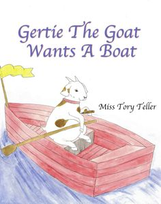 Gertie The Goat Wants A Boat (The Just Imagine Collection Book 1) - Kindle edition by Miss Tory Teller. Children Kindle eBooks @ Amazon.com.