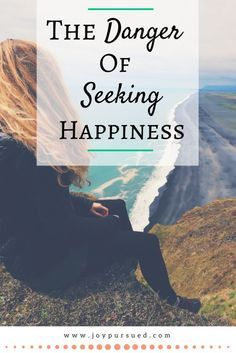 Are you seeking happiness but finding it elusive? Learn the four dangers to seeking happiness above all else, and what you should be pursuing instead.