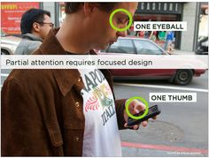 Partial attention requires focused design. Design for one eye, one eyeball. Screen from #aea Mobile Workshop by Luke Wroblewski by Jeffrey, via Flickr #UX #mobile #design