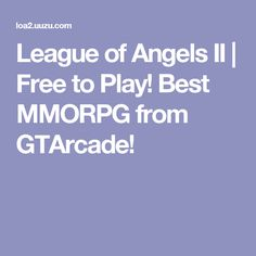 League of Angels II | Free to Play! Best MMORPG from GTArcade!