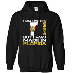 I May Live in Vermont But I Was Made in Florida T-Shirts, Hoodies. BUY IT NOW ==► https://www.sunfrog.com/States/I-May-Live-in-Vermont-But-I-Was-Made-in-Florida-rjmrucjvhn-Black-Hoodie.html?id=41382