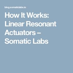 How It Works: Linear Resonant Actuators – Somatic Labs