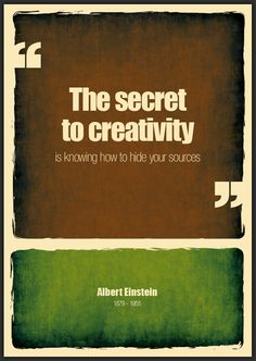 The secret to creativity is knowing how to hide your sources. - Albert Einstein #inspiration #quotes