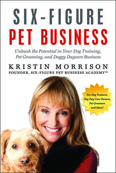 Preview The Book NOW! (The zip file is immediately delivered to your computer for use on your iPad or other e-readers devices) $24.95 Ready to unleash your dog training, pet grooming, or doggy daycare to unlimited success? This eBook is available for instant download NOW. Kristin Morrison...