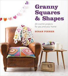 Granny Squares and Shapes: 20 Crochet Projects for You and Your Home by Sue Pinner