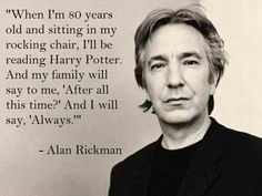 I love Harry Potter and Alan Rickman...