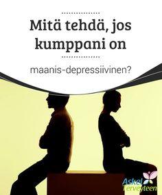 Mitä tehdä, jos kumppani on maanis-depressiivinen?  Tämän häiriön #ymmärtäminen sekä sen tietäminen kuinka voit auttaa #sairaudesta kärsivää kumppania, on #äärimmäisen tärkeää.  #Mielenkiintoista tietoa