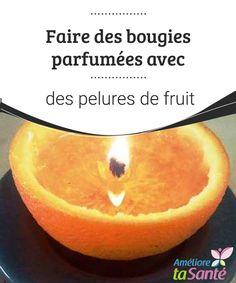 Faire des bougies parfumées avec des pelures de fruit   Nous vous proposons aujourd'hui de fabriquer vous-même des bougies parfumées avec des pelures de fruits ! Suivez le guide pour un résultat épatant.