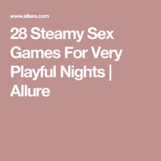 28 Steamy Sex Games For Very Playful Nights | Allure