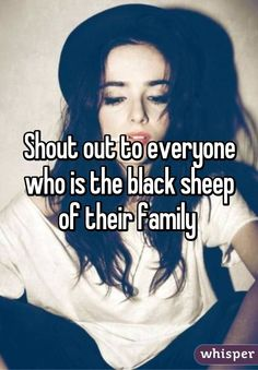 Shout out to everyone who is the black sheep of their family
