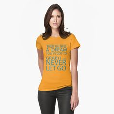 """""""When you have a dream, you've got to grab it and never let go"""" T-shirt by DrAR   Redbubble Happy Labor Day, Nurse Gifts, Dog Mom, Cat Dad, Chiffon Tops, Classic T Shirts, Shirt Designs, Dress Up, T Shirts For Women"""