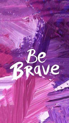 Se valiente ante todo lo que este encima de ti 😎