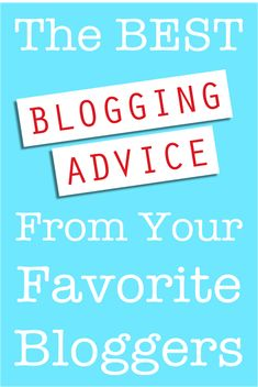 The BEST Blogging Advice from your Favorite Bloggers! Everything you need to know about blogging successfully and joyfully is right here! #blog