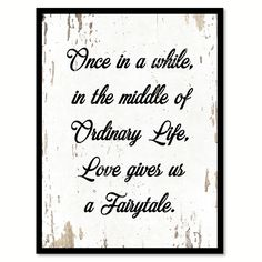Once In A While In The Middle Of Ordinary Life Quote Saying Gift Ideas Home Decor Wall Art