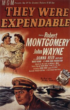 They Were Expendable - 1945 - Robert Montgomery, John Wayne, Donna Reed, Ward Bond Old Movie Posters, Classic Movie Posters, Movie Poster Art, Classic Movies, Film Posters, Robert Montgomery, Old Movies, Vintage Movies, Great Movies