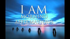 I Am Morning Affirmations: Happiness, Confidence, Freedom, Love, Fulfillment (Listen for 21 days!) - YouTube