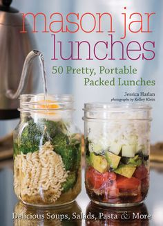 Mason Jar Lunches 50 Pretty, Portable Packed Lunches (Including) Delicious Soups, Salads, Pastas and More by Jessica Harlan and Publisher Ulysses Press. Save up to by choosing the eTextbook option for ISBN: Mason Jar Lunch, Mason Jar Meals, Meals In A Jar, Mason Jars, Mason Jar Recipes, Poke Sushi, Granola, Salad In A Jar, Soup And Salad