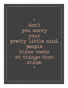 don't your worry your pretty little mind, people throw rocks at things that shine, $7.00 #etsy #printable