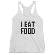 I Eat Food Athletic Racerback Tank Top