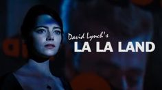 La La Land Reimagined as a Dark, Bizarre Film Directed by David Lynch