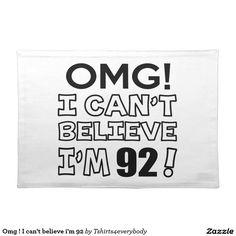 Omg ! I can't believe i'm 92 Cloth Place Mat