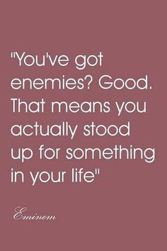 You've got enemies good that means you actually stood up for something in your life | Anonymous ART of Revolution