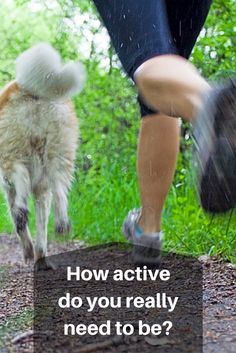 How active do you really need to be to stay healthy & live a happy lifestyle?