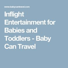 Inflight Entertainment for Babies and Toddlers - Baby Can Travel