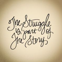 The Struggle Is Only Part Of The Story.one Da Your Story Will Be Told. Keep Your Head High!!!