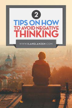 Negative thinking | http://www.ilanelanzen.com/personaldevelopment/2-tips-on-how-to-avoid-negative-thinking/