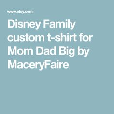 Disney Family custom t-shirt for Mom Dad Big by MaceryFaire