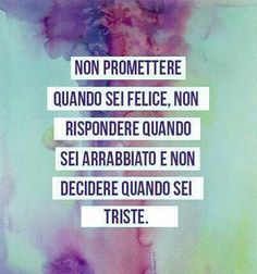 Make promises when you are happy, do not reply when angry, and do not make decisions when sad.nn t ha detto nulla Words Quotes, Me Quotes, Motivational Quotes, Inspirational Quotes, Sayings, Italian Words, Italian Quotes, Italian Grammar, Great Quotes