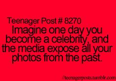 hopefully i'll NEVER be famous!!